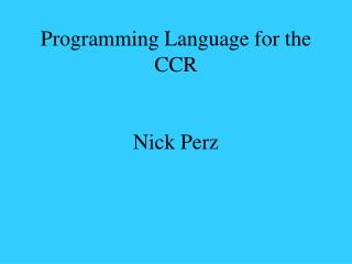 Programming Language for the CCR Nick Perz