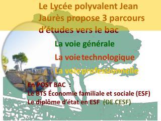 Le Lycée polyvalent Jean Jaurès propose 3 parcours d'études vers le bac La voie générale