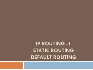 IP Routing -1 Static Routing Default routing