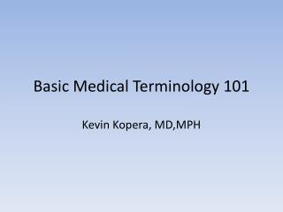 Basic Medical Terminology 101 Kevin Kopera, MD,MPH