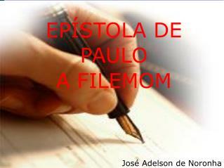 EPÍSTOLA DE  PAULO A FILEMOM José Adelson de Noronha