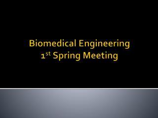 Biomedical Engineering  1 st  Spring Meeting