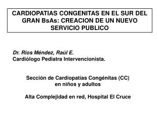 CARDIOPATIAS CONGENITAS EN EL SUR DEL GRAN BsAs: CREACION DE UN NUEVO SERVICIO PUBLICO
