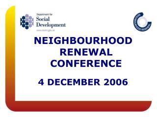 NEIGHBOURHOOD RENEWAL CONFERENCE 4 DECEMBER 2006