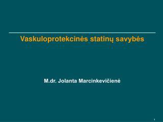 Vaskuloprotekcin ės s tatin ų savybės M.dr. Jolanta Marcinkevičienė