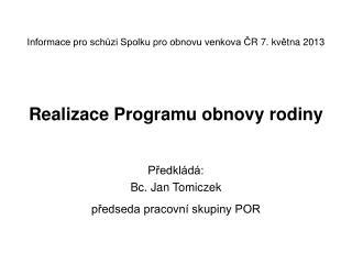 P?edkl�d�: Bc. Jan Tomiczek p?edseda pracovn� skupiny POR
