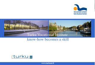 Turku Vocational Institute know-how becomes a skill