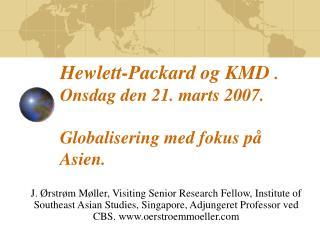 Hewlett-Packard og KMD . Onsdag den 21. marts 2007. Globalisering med fokus p� Asien.