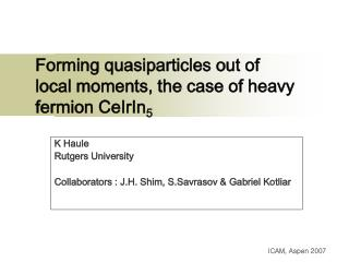 Forming quasiparticles out of local moments, the case of heavy fermion CeIrIn 5