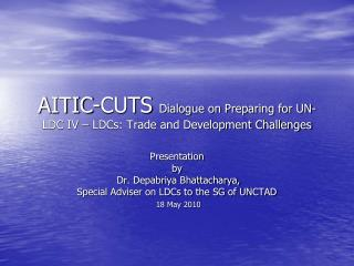 AITIC-CUTS  Dialogue on Preparing for UN-LDC IV – LDCs: Trade and Development Challenges