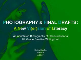 P HOTOGRAPHY &  F INAL  D RAFTS :  A N ew  Vi (er) sion o f  L iteracy