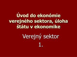 Úvod do ekonómie verejného sektora, úloha štátu v ekonomike