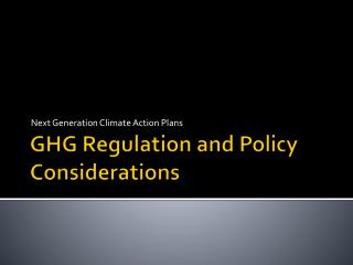 GHG Regulation and Policy Considerations
