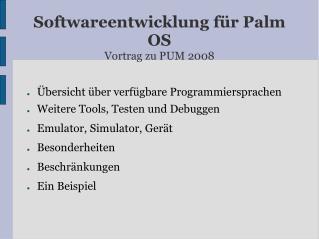 Softwareentwicklung für Palm OS Vortrag zu PUM 2008