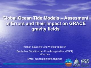 Global Ocean Tide Models – Assesment of Errors and their Impact on GRACE gravity fields