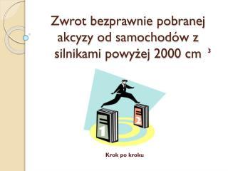 Zwrot bezprawnie pobranej akcyzy od samochodów z silnikami powyżej 2000 cm
