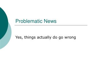Problematic News