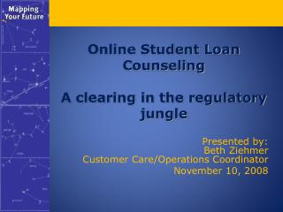 Online Student Loan Counseling A clearing in the regulatory jungle
