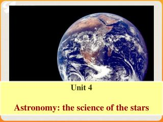 Unit 4 Astronomy: the science of the stars