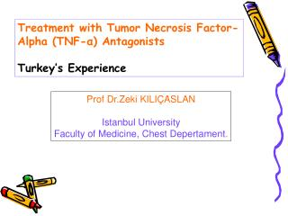 Prof Dr.Zeki KILIÇASLAN Istanbul University Faculty of Medicine, Chest Depertament .