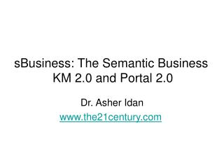 sBusiness: The Semantic Business  KM 2.0 and Portal 2.0