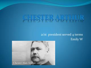 21'st  president served 4 terms Emily W