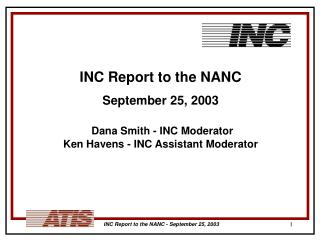 INC Report to the NANC September 25, 2003 Dana Smith - INC Moderator