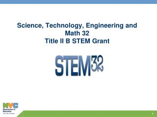 Science, Technology, Engineering and Math 32 Title II B STEM Grant