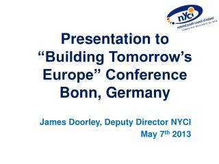 "Presentation to  ""Building Tomorrow's Europe"" Conference  Bonn, Germany"