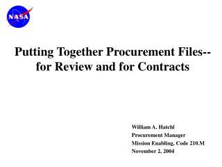 William A. Hatchl Procurement Manager Mission Enabling, Code 210.M  November 2, 2004