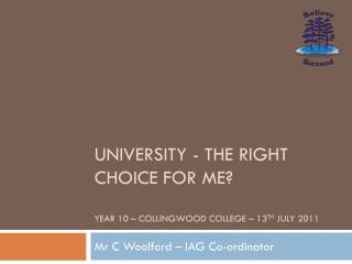 university - the right choice for me? Year 10 – Collingwood College – 13 th july  2011