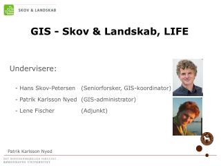 GIS - Skov & Landskab, LIFE