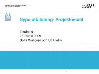Inledning 28-29/10 2009 Sofia Wallgren och Ulf Hjelm