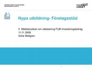 5  Webbansökan om utbetalning FUB-Investeringsbidrag 11/11 2009 Sofia Wallgren