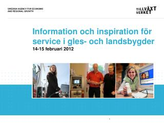 Information och inspiration för  service i gles- och landsbygder 14-15 februari 2012