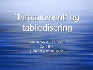'Infotainment' og tabliodisering