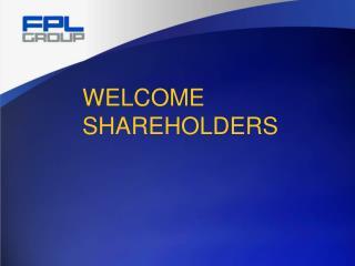 WELCOME SHAREHOLDERS