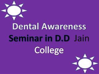 Dental Awareness Seminar in D.D Jain College