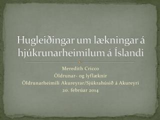 Hugleiðingar um lækningar á hjúkrunarheimilum á Íslandi