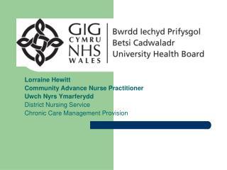 Lorraine Hewitt Community Advance Nurse Practitioner  Uwch Nyrs Ymarferydd