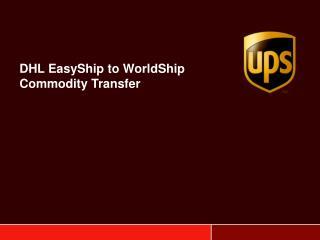 DHL EasyShip to WorldShip Commodity Transfer