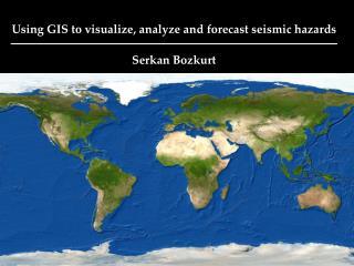 Using GIS to visualize, analyze and forecast seismic hazards