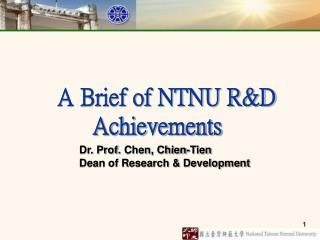 A Brief of NTNU R&D Achievements