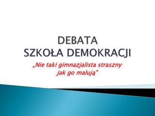 DEBATA SZKOŁA DEMOKRACJI