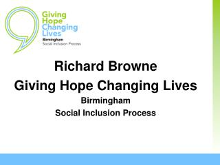 Richard Browne Giving Hope Changing Lives Birmingham  Social Inclusion Process