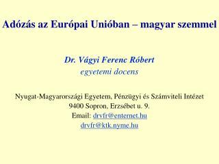 Adózás az Európai Unióban – magyar szemmel Dr. Vágyi Ferenc Róbert egyetemi docens