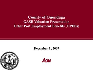 County of Onondaga GASB Valuation Presentation Other Post Employment Benefits (OPEBs)
