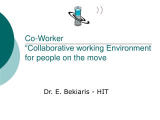"Co-Worker ""Collaborative working Environment for people on the move"