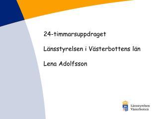 24-timmarsuppdraget  Länsstyrelsen i Västerbottens län Lena Adolfsson