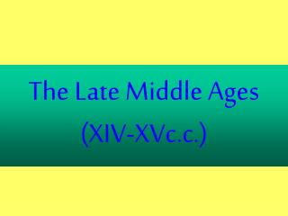 The Late Middle Ages (XIV-XVc.c.)